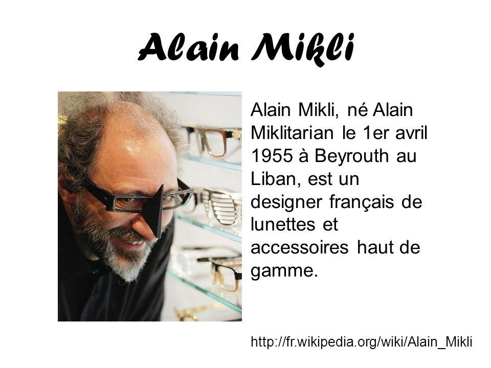 Alain Mikli Alain Mikli, né Alain Miklitarian le 1er avril 1955 à Beyrouth au Liban, est un designer français de lunettes et accessoires haut de gamme