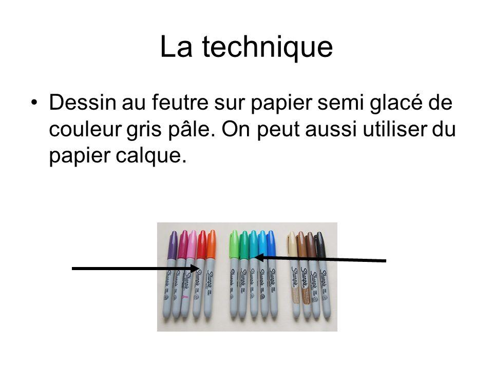 La technique Dessin au feutre sur papier semi glacé de couleur gris pâle. On peut aussi utiliser du papier calque.