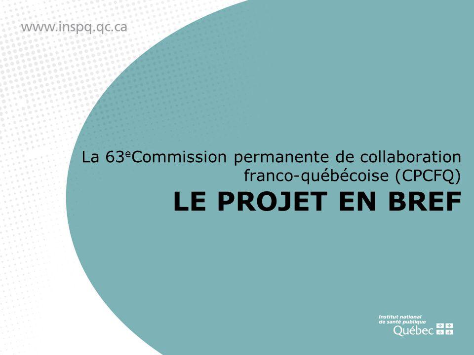 La 63 e Commission permanente de collaboration franco-québécoise (CPCFQ) LE PROJET EN BREF