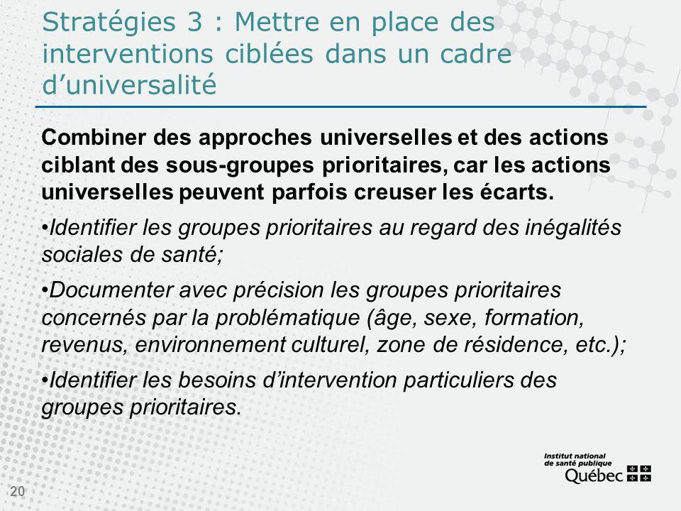 Stratégies 3 : Mettre en place des interventions ciblées dans un cadre duniversalité Combiner des approches universelles et des actions ciblant des sous-groupes prioritaires, car les actions universelles peuvent parfois creuser les écarts.