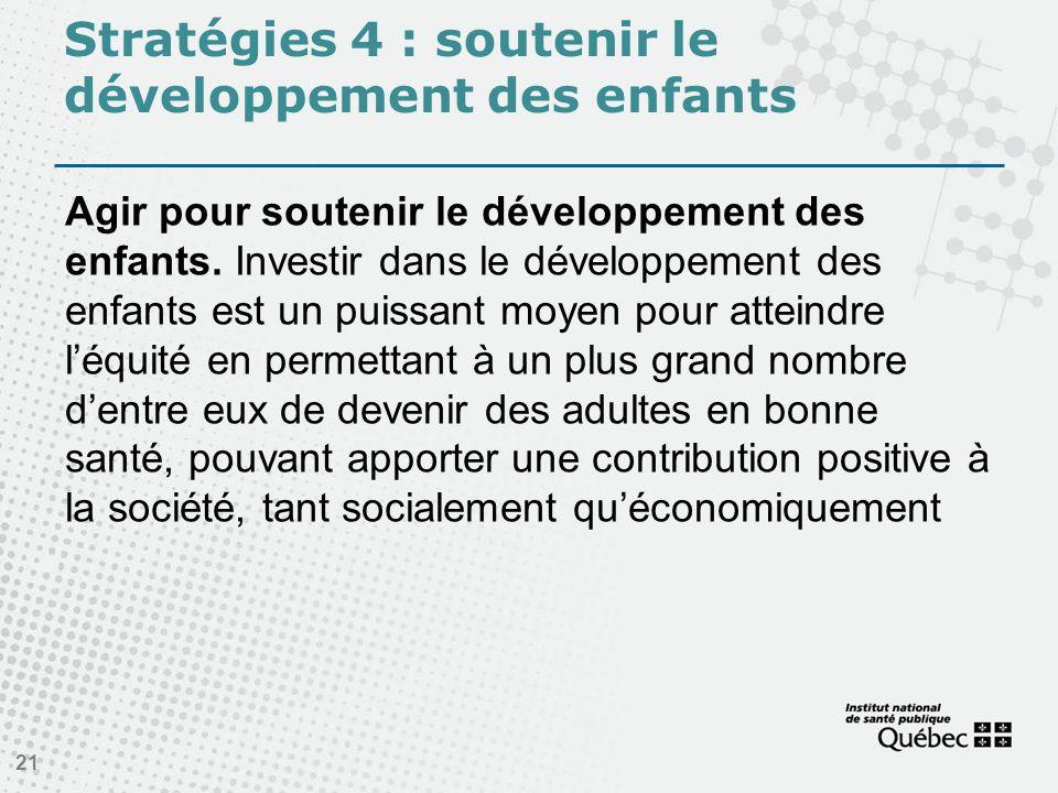 Stratégies 4 : soutenir le développement des enfants Agir pour soutenir le développement des enfants.