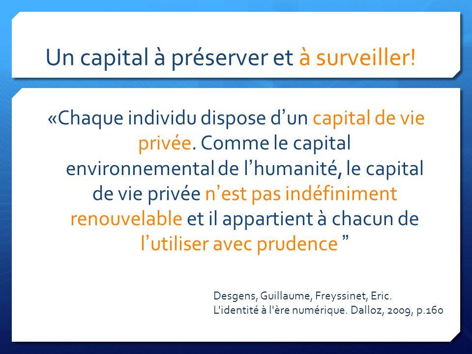 Un capital à préserver et à surveiller! «Chaque individu dispose dun capital de vie privée. Comme le capital environnemental de lhumanité, le capital