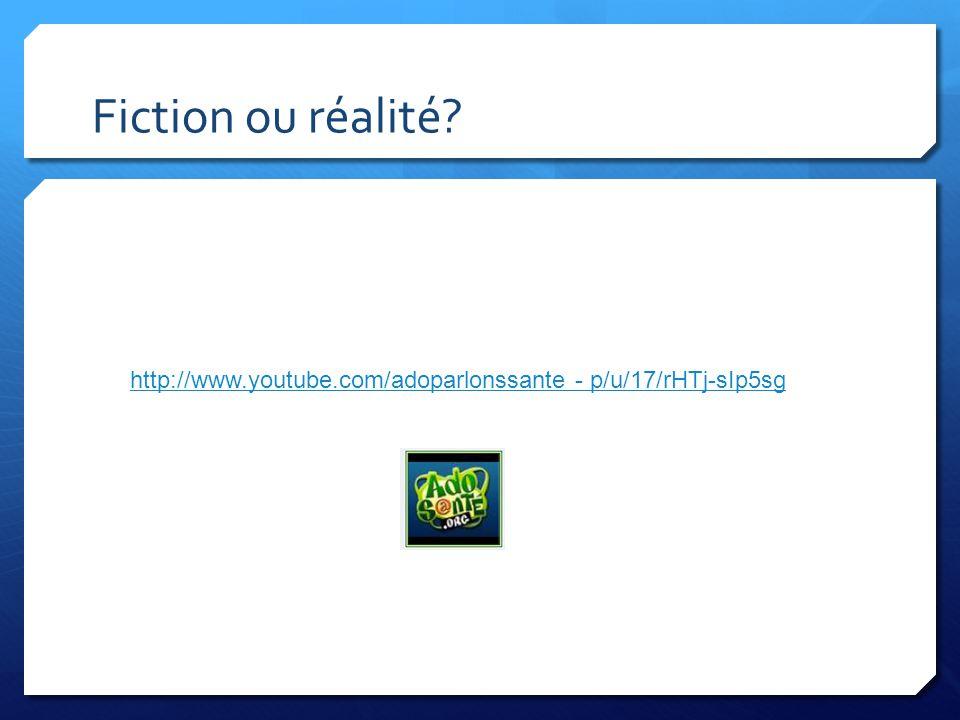 Fiction ou réalité? http://www.youtube.com/adoparlonssante - p/u/17/rHTj-sIp5sg