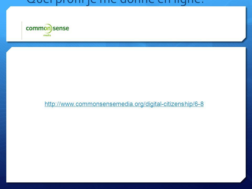 Quel profil je me donne en ligne? http://www.commonsensemedia.org/digital-citizenship/6-8