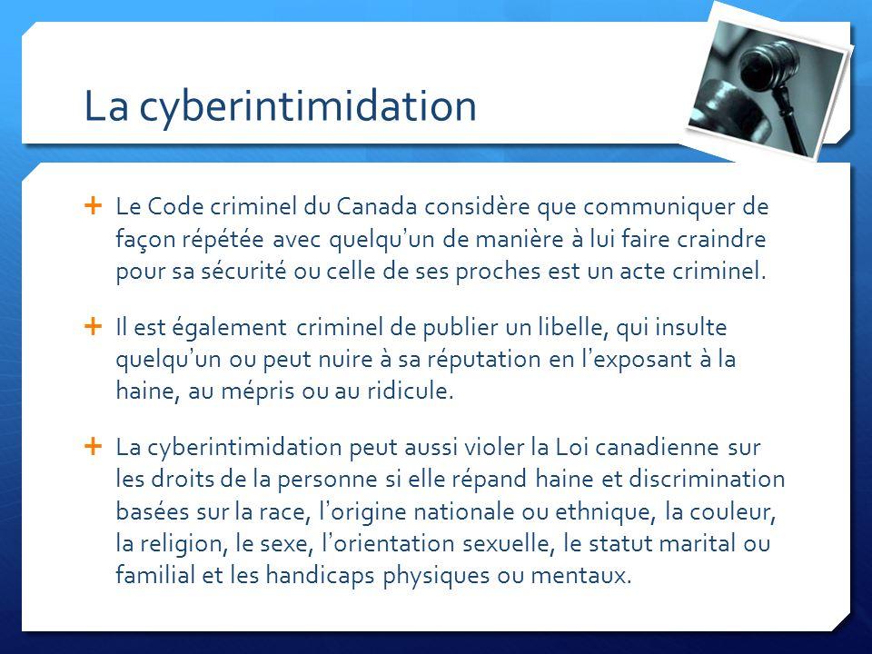 La cyberintimidation Le Code criminel du Canada considère que communiquer de façon répétée avec quelquun de manière à lui faire craindre pour sa sécur