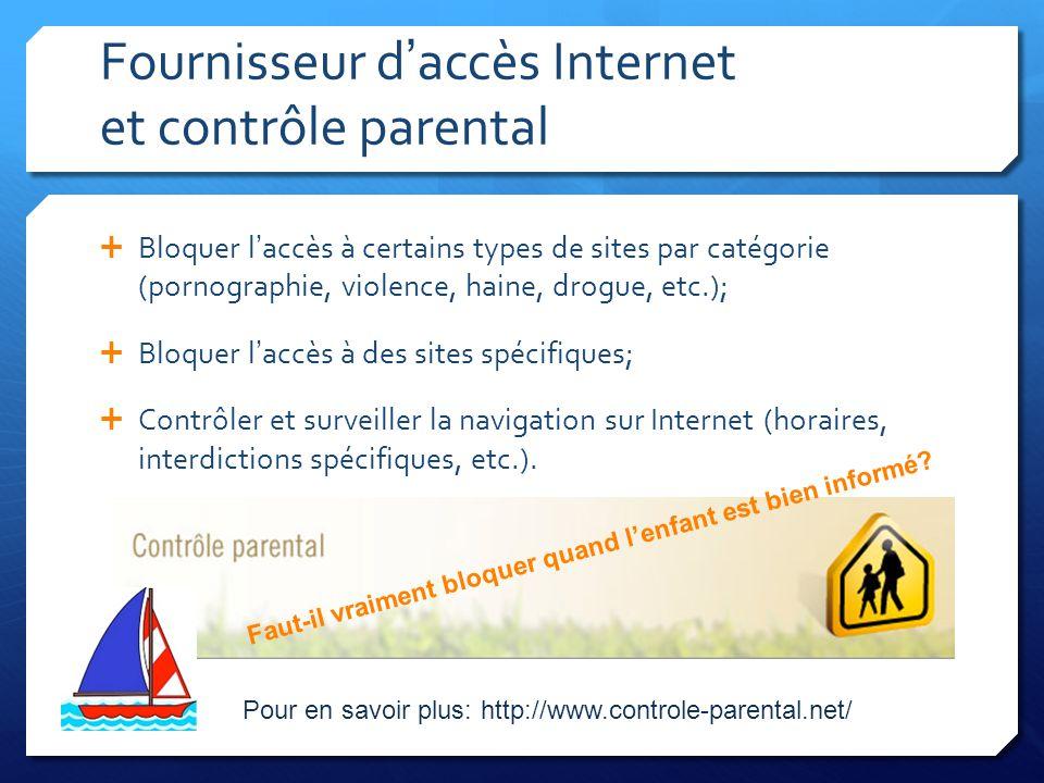 Fournisseur daccès Internet et contrôle parental Bloquer laccès à certains types de sites par catégorie (pornographie, violence, haine, drogue, etc.);