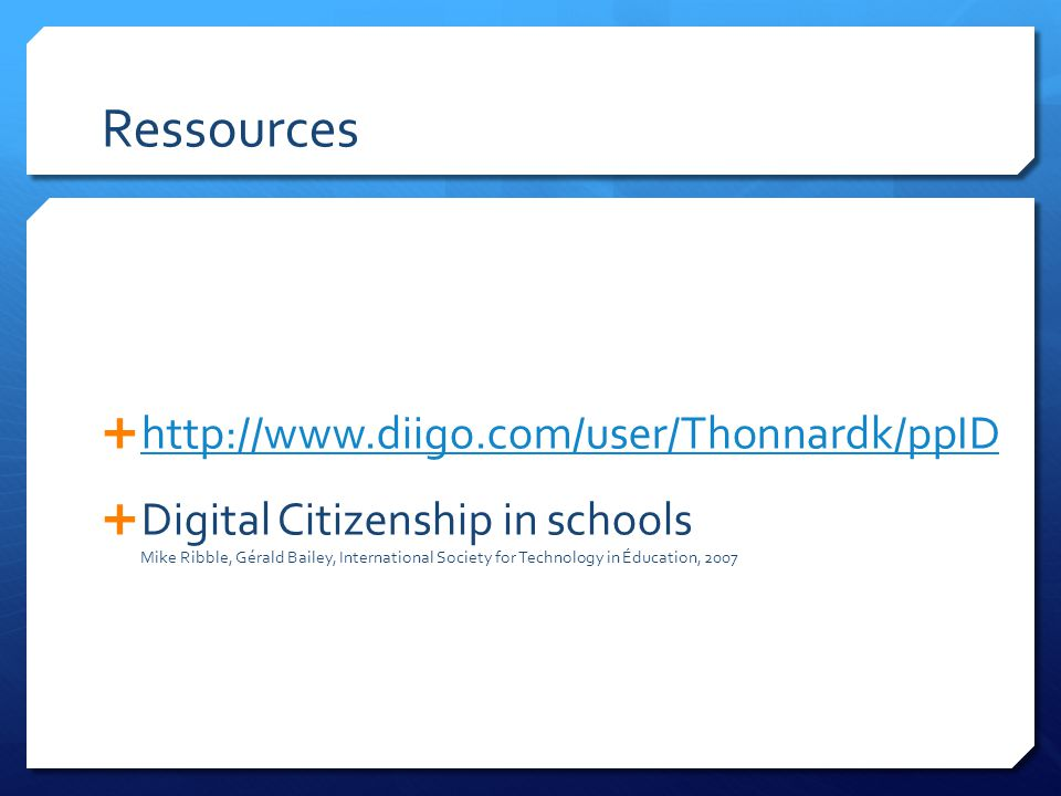 Ressources http://www.diigo.com/user/Thonnardk/ppID Digital Citizenship in schools Mike Ribble, Gérald Bailey, International Society for Technology in