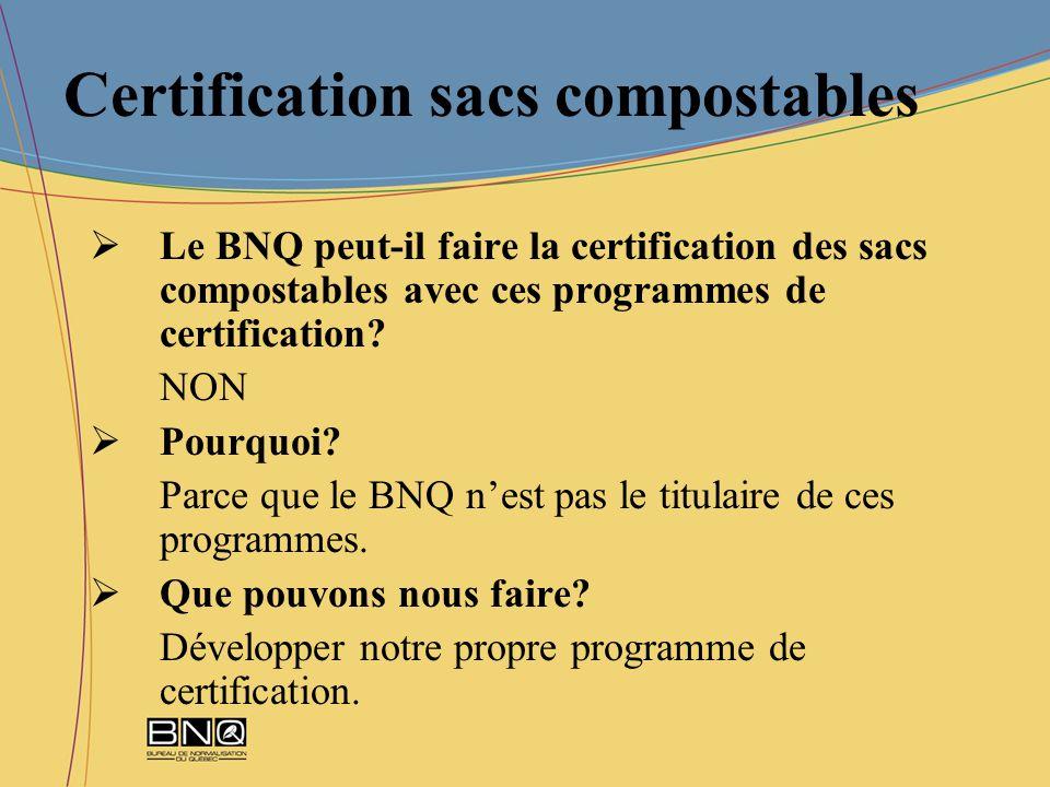 Certification sacs compostables Le BNQ peut-il faire la certification des sacs compostables avec ces programmes de certification? NON Pourquoi? Parce