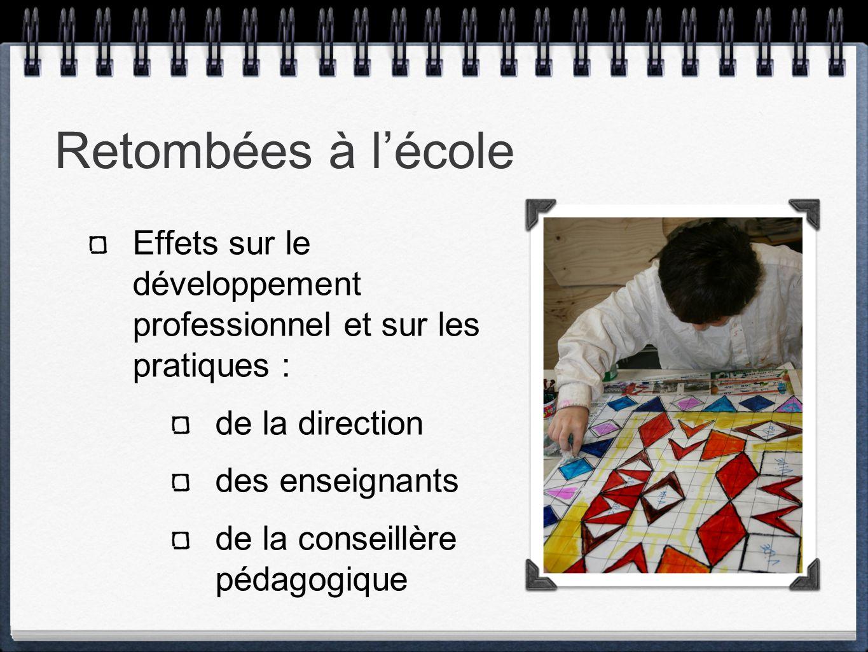 Retombées à lécole Effets sur le développement professionnel et sur les pratiques : de la direction des enseignants de la conseillère pédagogique