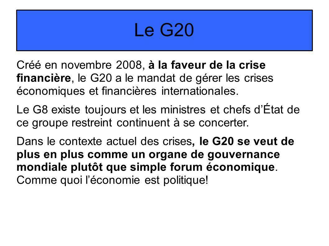 Le G20 Créé en novembre 2008, à la faveur de la crise financière, le G20 a le mandat de gérer les crises économiques et financières internationales.