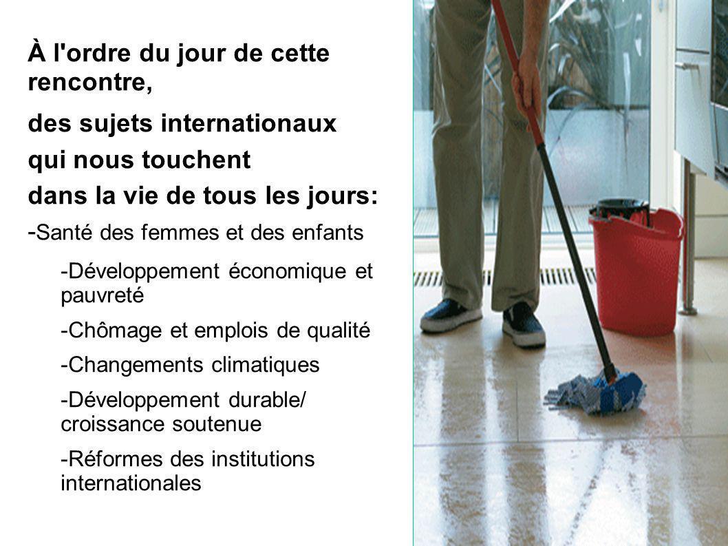 À l ordre du jour de cette rencontre, des sujets internationaux qui nous touchent dans la vie de tous les jours: - Santé des femmes et des enfants -Développement économique et pauvreté -Chômage et emplois de qualité -Changements climatiques -Développement durable/ croissance soutenue -Réformes des institutions internationales