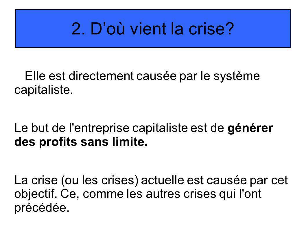 2. Doù vient la crise. Elle est directement causée par le système capitaliste.