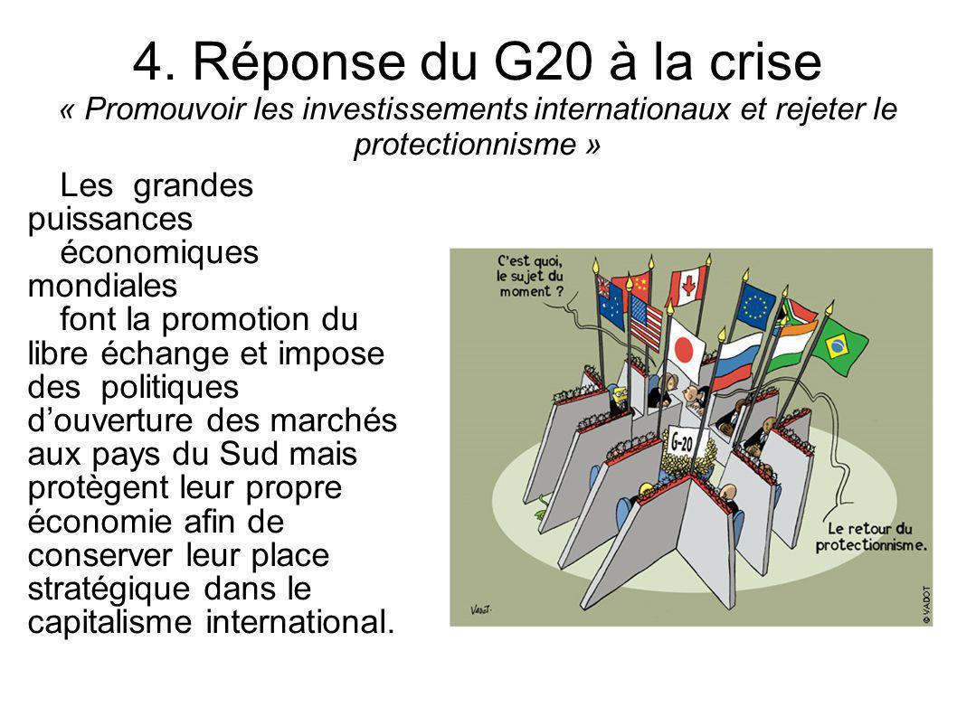 4. Réponse du G20 à la crise « Promouvoir les investissements internationaux et rejeter le protectionnisme » Les grandes puissances économiques mondia