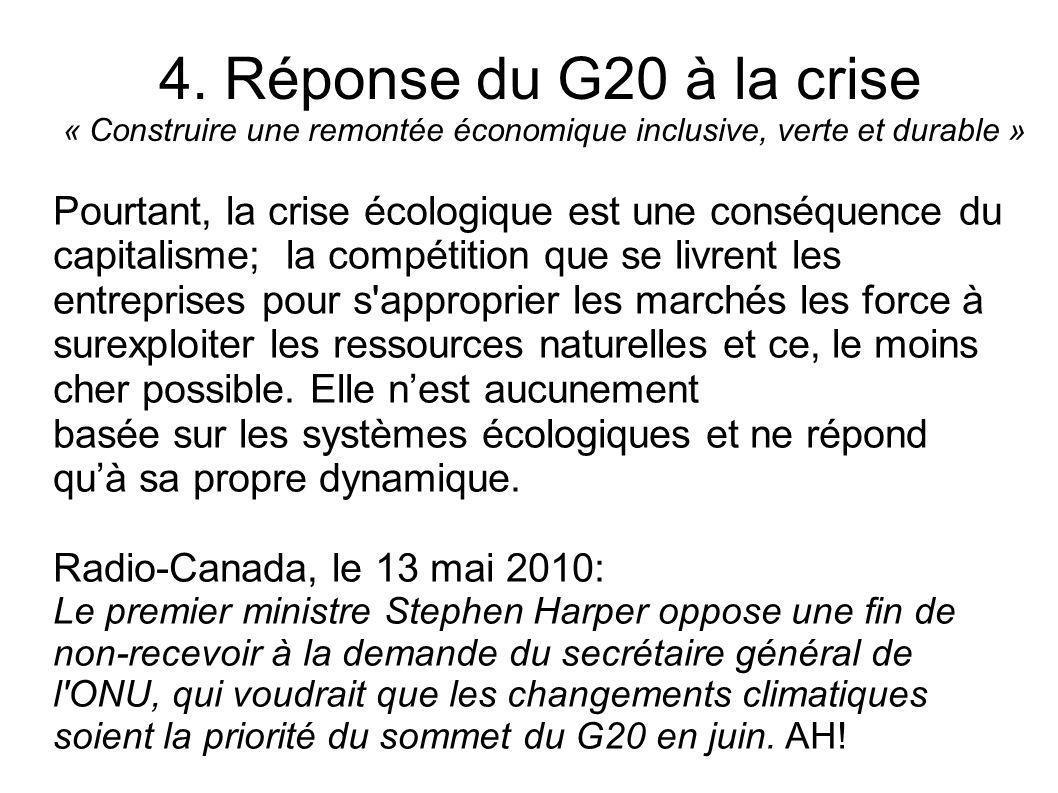 4. Réponse du G20 à la crise « Construire une remontée économique inclusive, verte et durable » Pourtant, la crise écologique est une conséquence du c