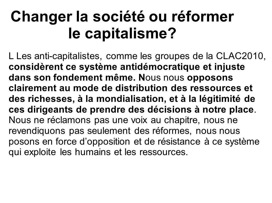 Changer la société ou réformer le capitalisme.