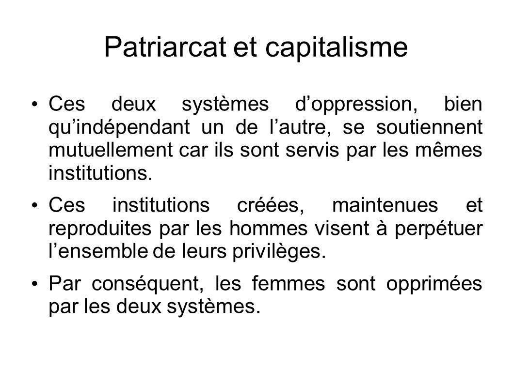 Patriarcat et capitalisme Ces deux systèmes doppression, bien quindépendant un de lautre, se soutiennent mutuellement car ils sont servis par les mêmes institutions.