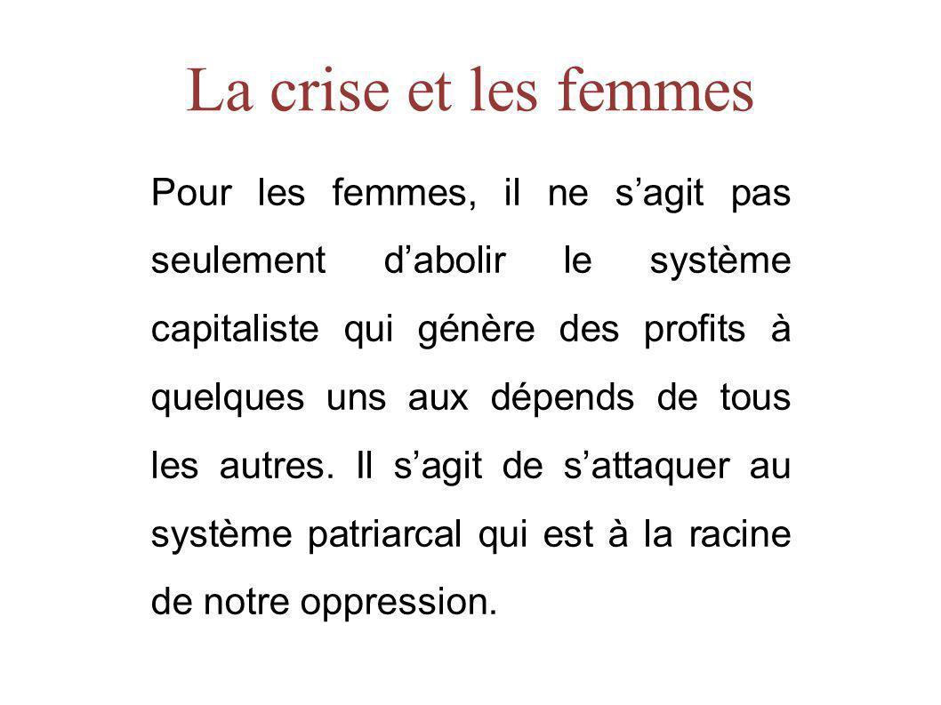 La crise et les femmes Pour les femmes, il ne sagit pas seulement dabolir le système capitaliste qui génère des profits à quelques uns aux dépends de tous les autres.