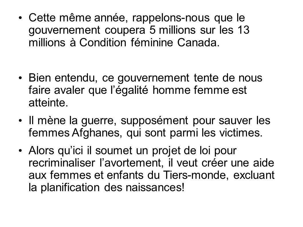 Cette même année, rappelons-nous que le gouvernement coupera 5 millions sur les 13 millions à Condition féminine Canada.