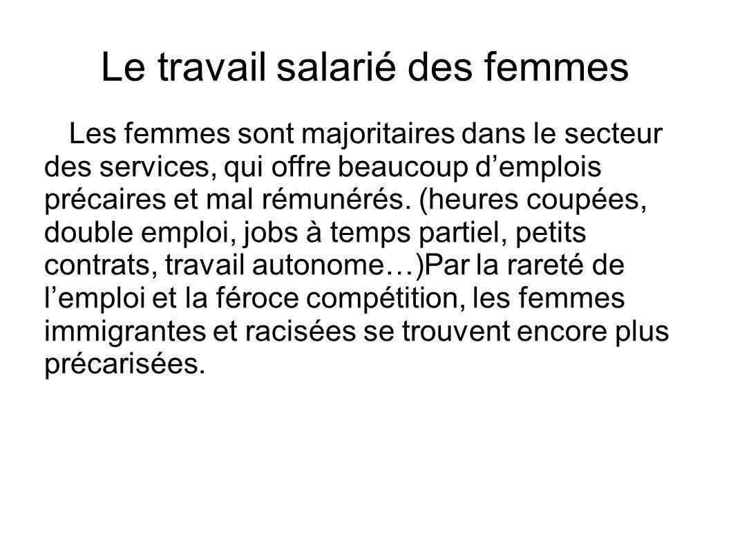 Le travail salarié des femmes Les femmes sont majoritaires dans le secteur des services, qui offre beaucoup demplois précaires et mal rémunérés.
