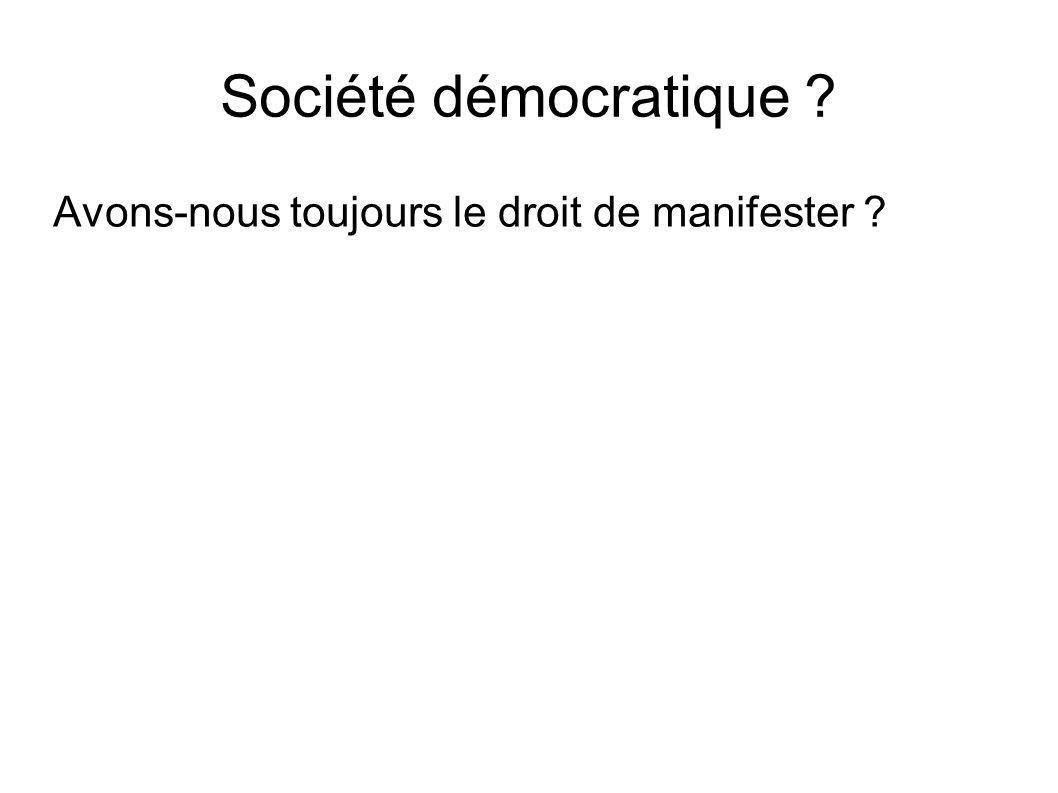Société démocratique Avons-nous toujours le droit de manifester