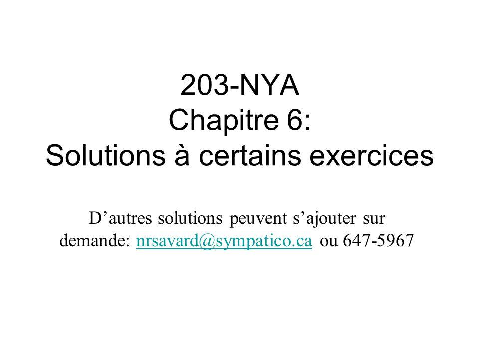 203-NYA Chapitre 6: Solutions à certains exercices Dautres solutions peuvent sajouter sur demande: nrsavard@sympatico.ca ou 647-5967nrsavard@sympatico