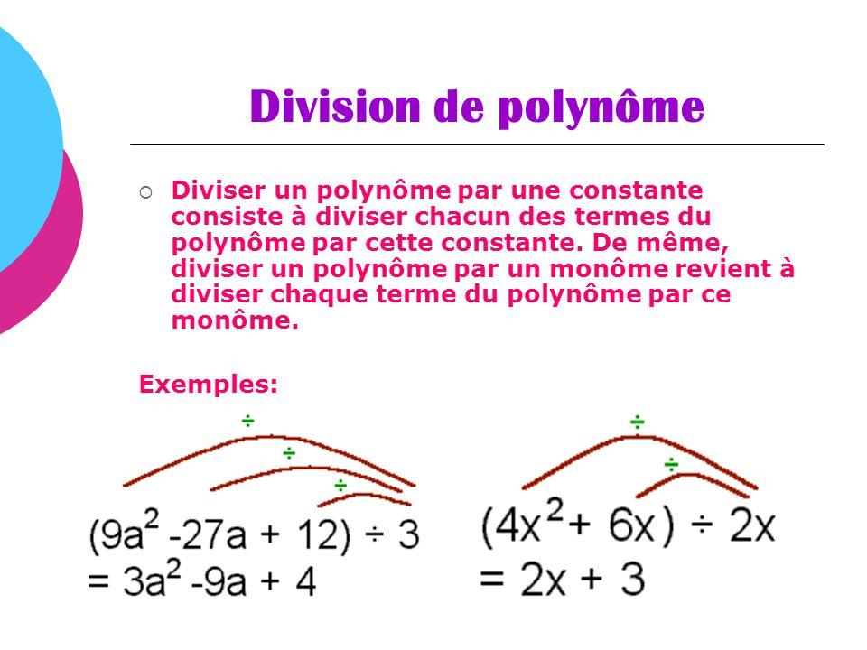 Division de polynôme Diviser un polynôme par une constante consiste à diviser chacun des termes du polynôme par cette constante. De même, diviser un p