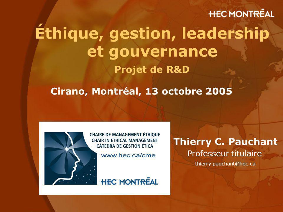 Éthique, gestion, leadership et gouvernance Projet de R&D Cirano, Montréal, 13 octobre 2005 Thierry C. Pauchant Professeur titulaire thierry.pauchant@