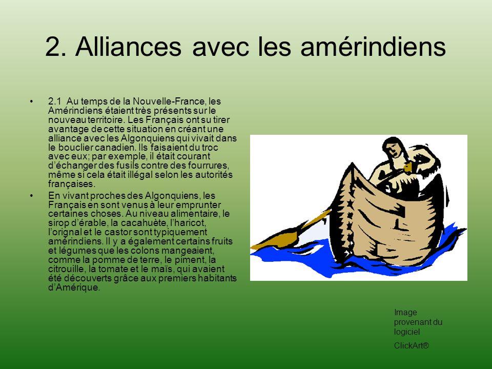 2. Alliances avec les amérindiens 2.1 Au temps de la Nouvelle-France, les Amérindiens étaient très présents sur le nouveau territoire. Les Français on