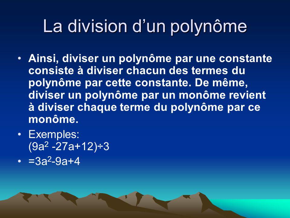 La division dun polynôme Ainsi, diviser un polynôme par une constante consiste à diviser chacun des termes du polynôme par cette constante. De même, d