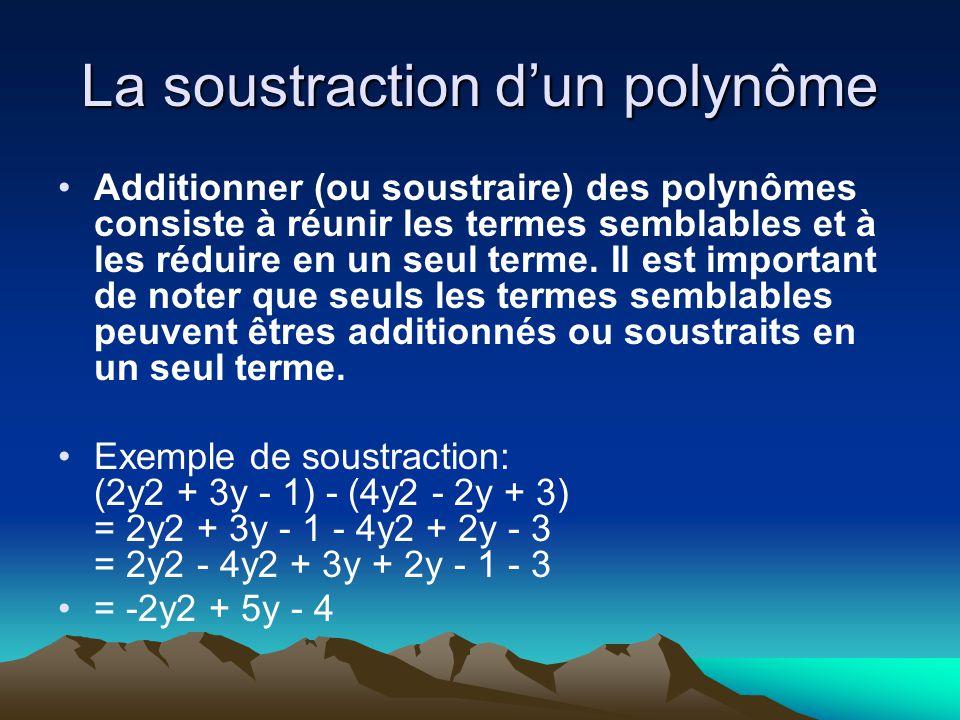 La soustraction dun polynôme Additionner (ou soustraire) des polynômes consiste à réunir les termes semblables et à les réduire en un seul terme. Il e