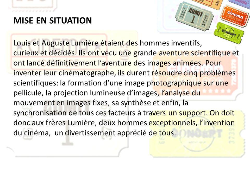 MISE EN SITUATION Louis et Auguste Lumière étaient des hommes inventifs, curieux et décidés. Ils ont vécu une grande aventure scientifique et ont lanc