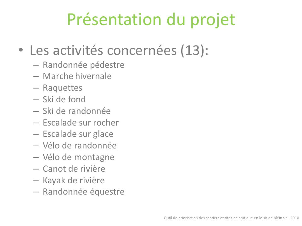Présentation du projet Les activités concernées (13): – Randonnée pédestre – Marche hivernale – Raquettes – Ski de fond – Ski de randonnée – Escalade