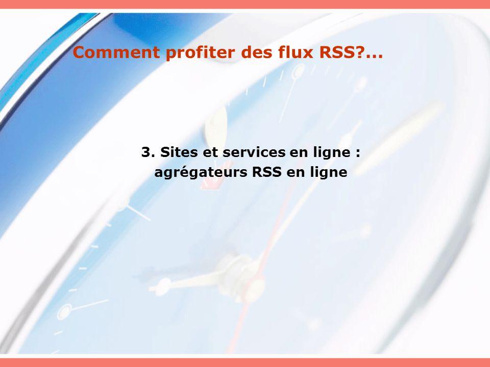 Comment profiter des flux RSS?... 3. Sites et services en ligne : agrégateurs RSS en ligne