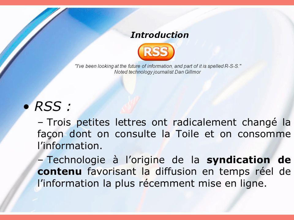 Introduction RSS : – Trois petites lettres ont radicalement changé la façon dont on consulte la Toile et on consomme linformation.