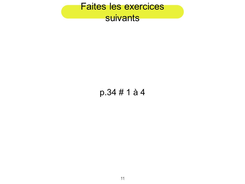 11 Faites les exercices suivants p.34 # 1 à 4