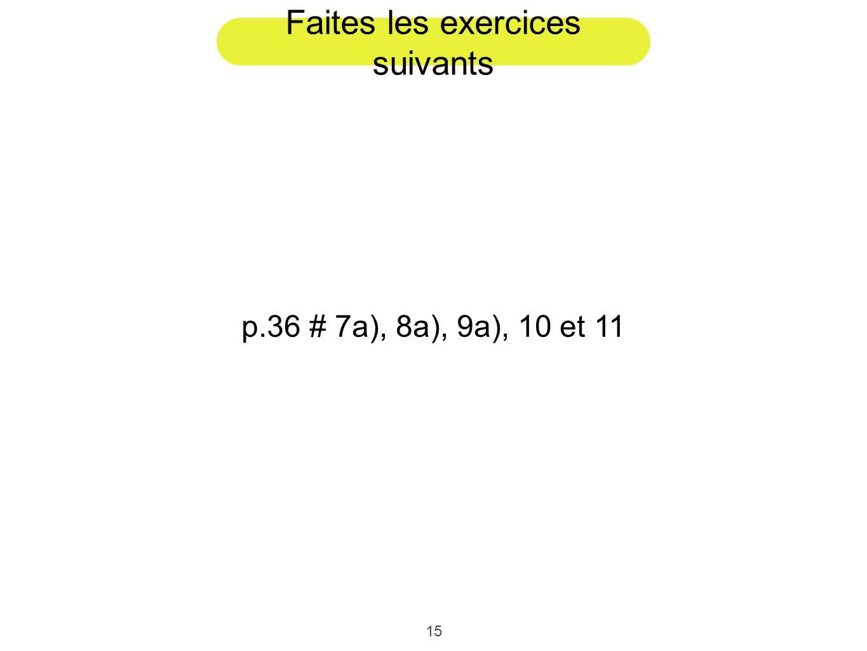 15 Faites les exercices suivants p.36 # 7a), 8a), 9a), 10 et 11
