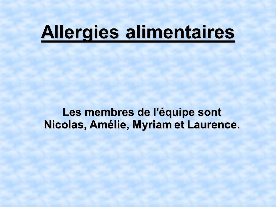 Allergies alimentaires Les membres de l équipe sont Nicolas, Amélie, Myriam et Laurence.