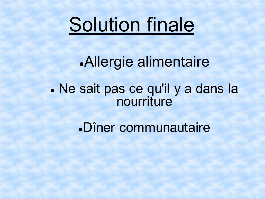 Solution finale Allergie alimentaire Ne sait pas ce qu il y a dans la nourriture Dîner communautaire