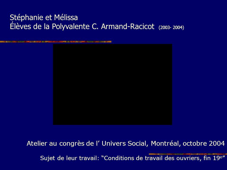 Stéphanie et Mélissa Élèves de la Polyvalente C. Armand-Racicot (2003- 2004) Atelier au congrès de l Univers Social, Montréal, octobre 2004 Sujet de l
