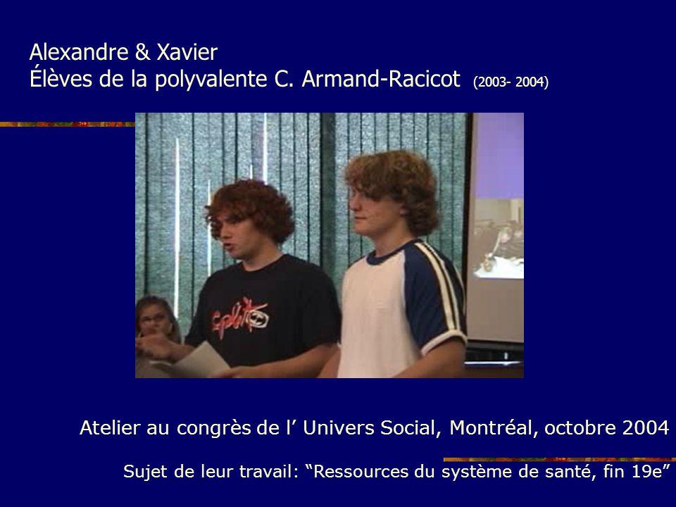 Alexandre & Xavier Élèves de la polyvalente C. Armand-Racicot (2003- 2004) Atelier au congrès de l Univers Social, Montréal, octobre 2004 Sujet de leu