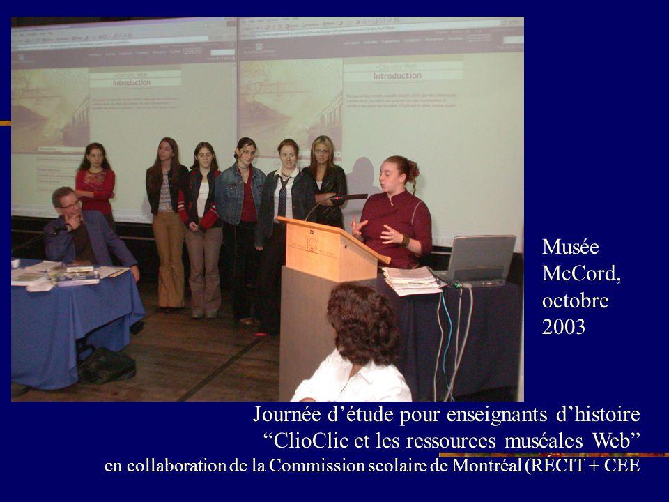 Journée détude pour enseignants dhistoire ClioClic et les ressources muséales Web en collaboration de la Commission scolaire de Montréal (RÉCIT + CEE Musée McCord, octobre 2003