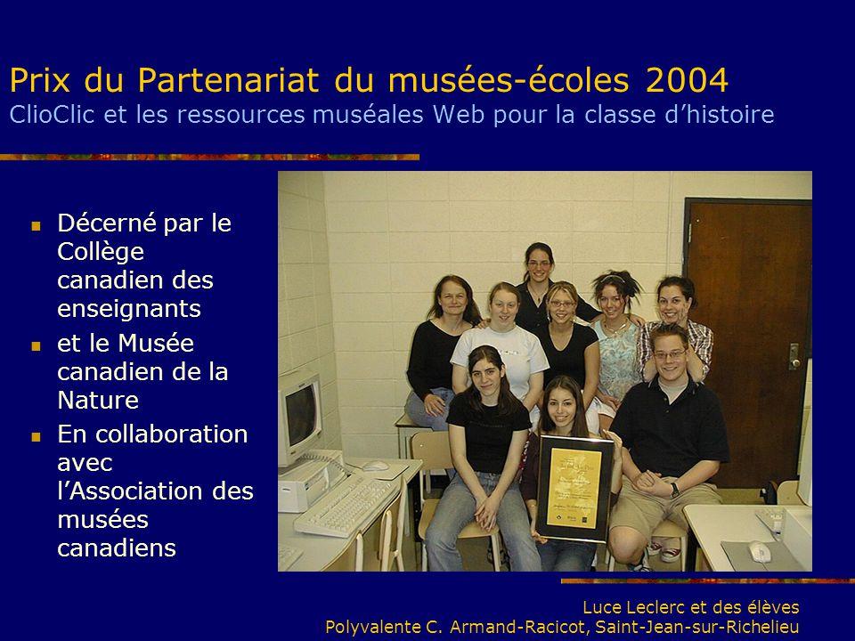 Prix du Partenariat du musées-écoles 2004 ClioClic et les ressources muséales Web pour la classe dhistoire Décerné par le Collège canadien des enseign