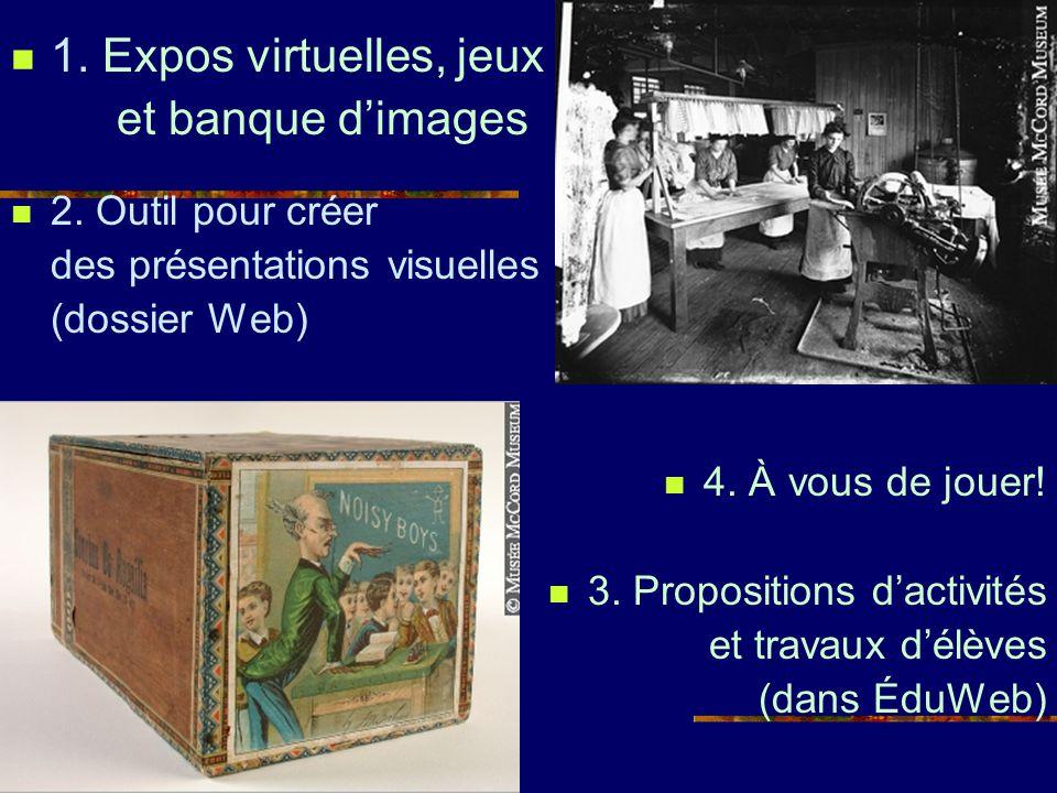 1. Expos virtuelles, jeux et banque dimages 2. Outil pour créer des présentations visuelles (dossier Web) 4. À vous de jouer! 3. Propositions dactivit