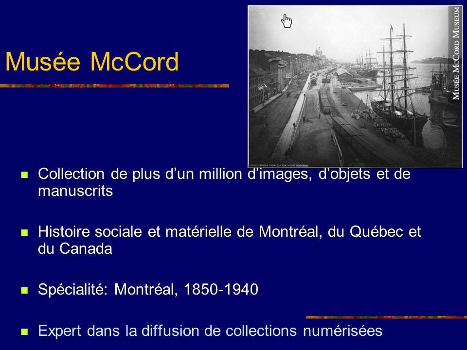 Musée McCord Collection de plus dun million dimages, dobjets et de manuscrits Histoire sociale et matérielle de Montréal, du Québec et du Canada Spéci