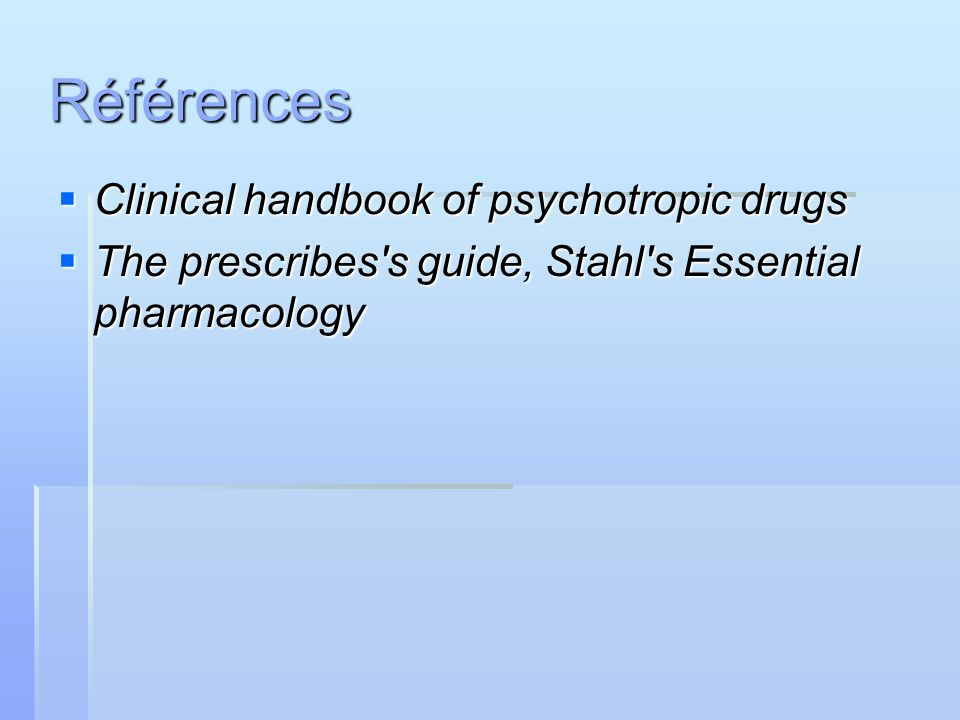 Clinical handbook of psychotropic drugs Clinical handbook of psychotropic drugs The prescribes's guide, Stahl's Essential pharmacology The prescribes'