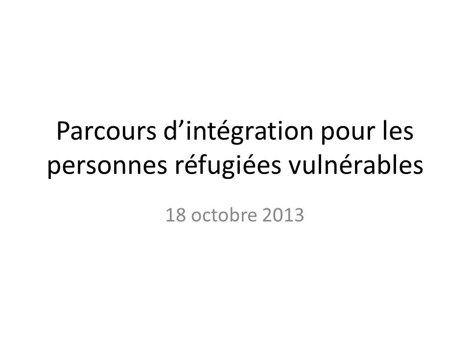 Parcours dintégration pour les personnes réfugiées vulnérables 18 octobre 2013