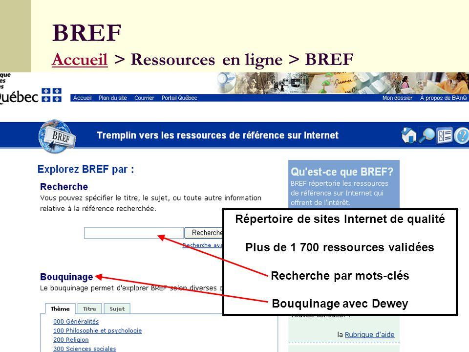 20 BREF Accueil > Ressources en ligne > BREF Accueil Répertoire de sites Internet de qualité Plus de 1 700 ressources validées Recherche par mots-clés Bouquinage avec Dewey