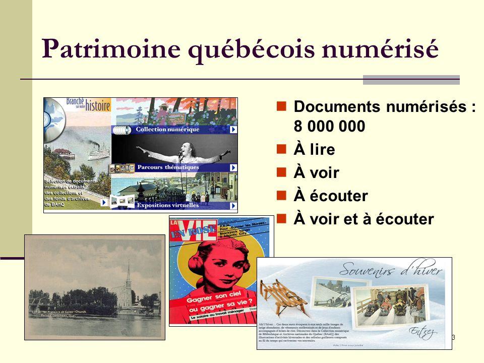 23 Patrimoine québécois numérisé Documents numérisés : 8 000 000 À lire À voir À écouter À voir et à écouter