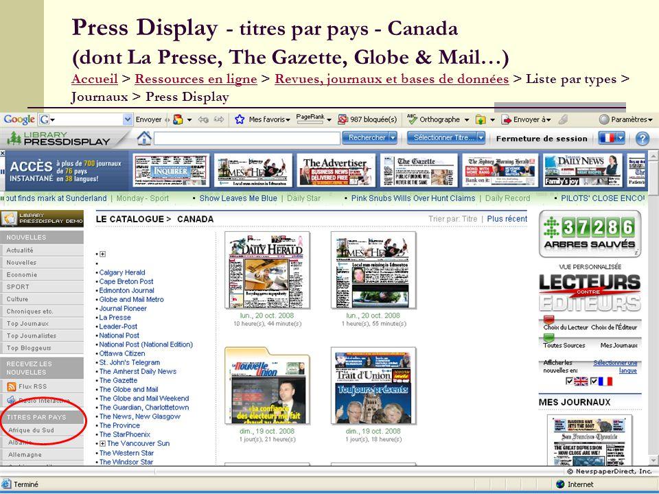 31 Press Display - titres par pays - Canada (dont La Presse, The Gazette, Globe & Mail…) Accueil > Ressources en ligne > Revues, journaux et bases de données > Liste par types > Journaux > Press Display AccueilRessources en ligneRevues, journaux et bases de données