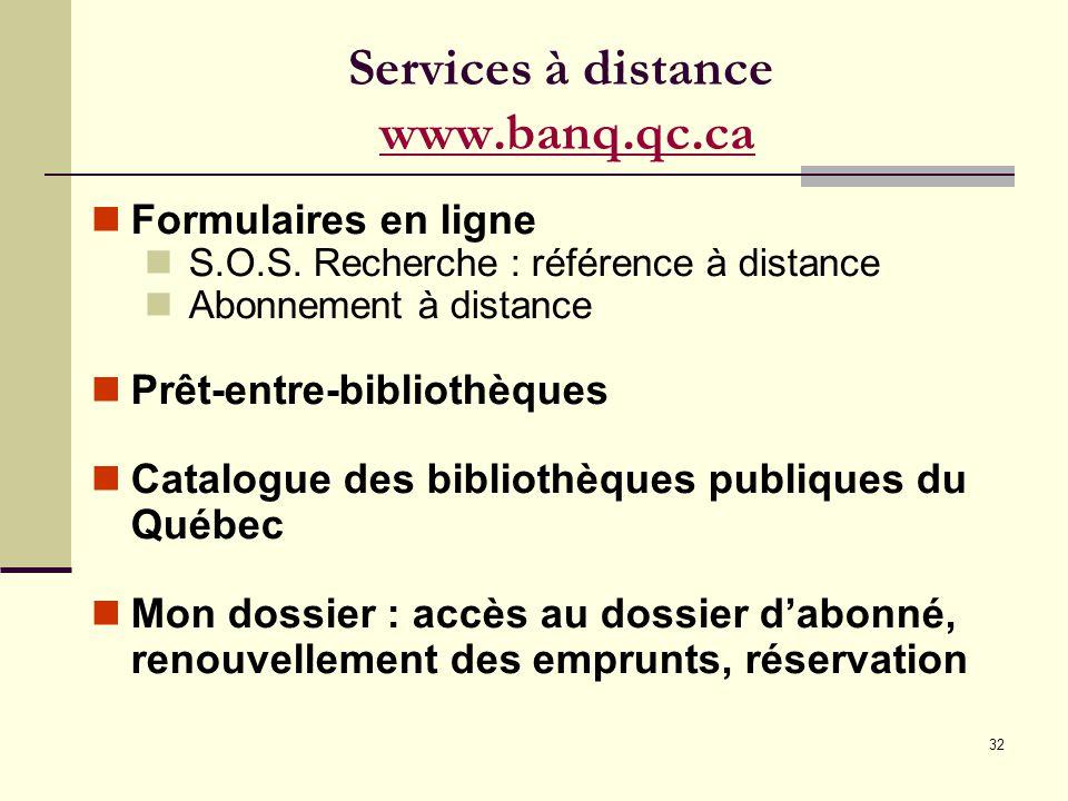32 Services à distance www.banq.qc.cawww.banq.qc.ca Formulaires en ligne S.O.S.